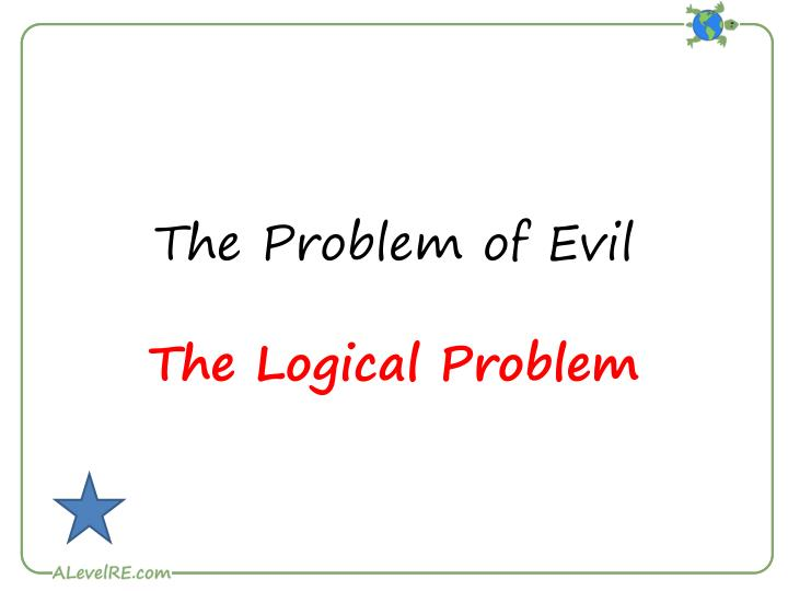an analysis of the logical problem of evil The logical problem of evil (lpe), in contemporary analytic philosophy, has been taken as the attempt to show that an all-knowing, all-powerful, and all-good being cannot possibly exist with instances of evil in the world.
