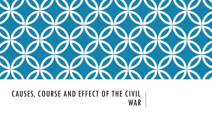 Causes course and effect of the civil war