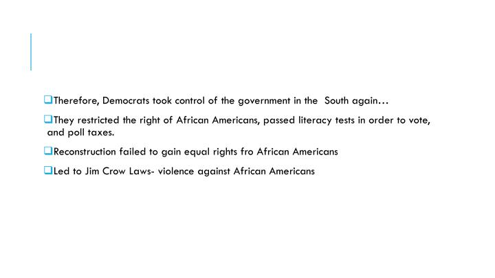 Therefore, Democrats took control of the government in the  South again…