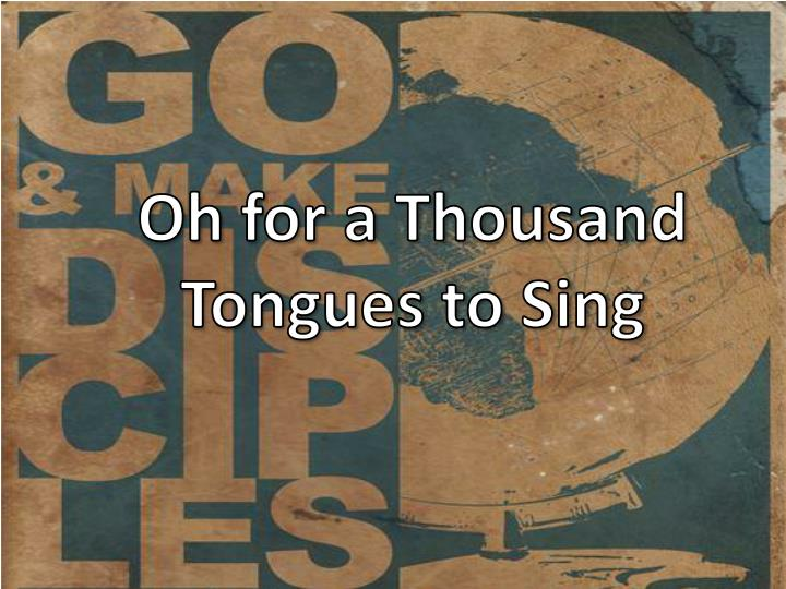 oh for a thousand tongues to sing n.