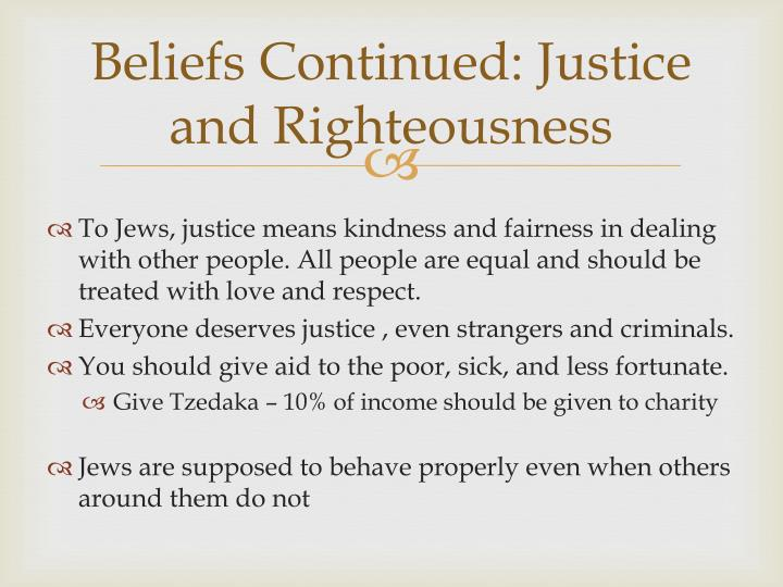 Beliefs Continued: Justice and Righteousness