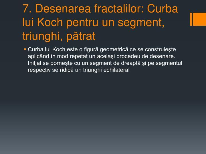 7. Desenarea fractalilor: Curba lui Koch pentru un segment, triunghi, pătrat