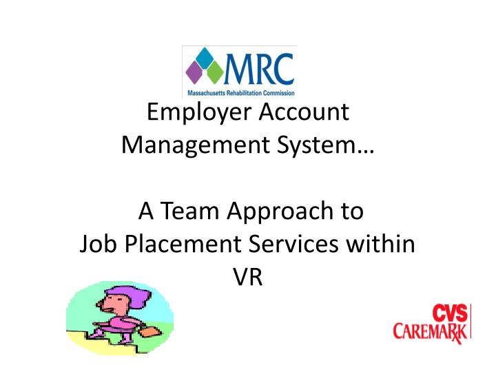 Employer account management system a team approach to job placement services within vr