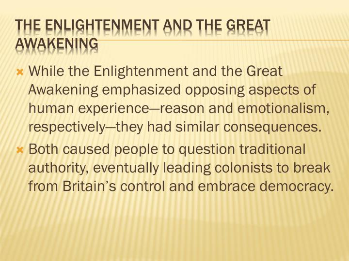 the great awakening and age of enlightenment essay The issue of slavery did have a great impact on the french politics during the enlightenment and the revolution the declaration of the rights of man, issued by the national assembly during the french revolution declared the equality of all men.