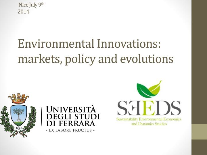 nice july 9 th 2014 environmental innovations markets policy and evolutions n.