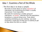 idea 1 examine a part of the whole