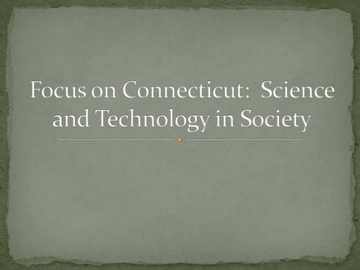 Focus on connecticut science and technology in society