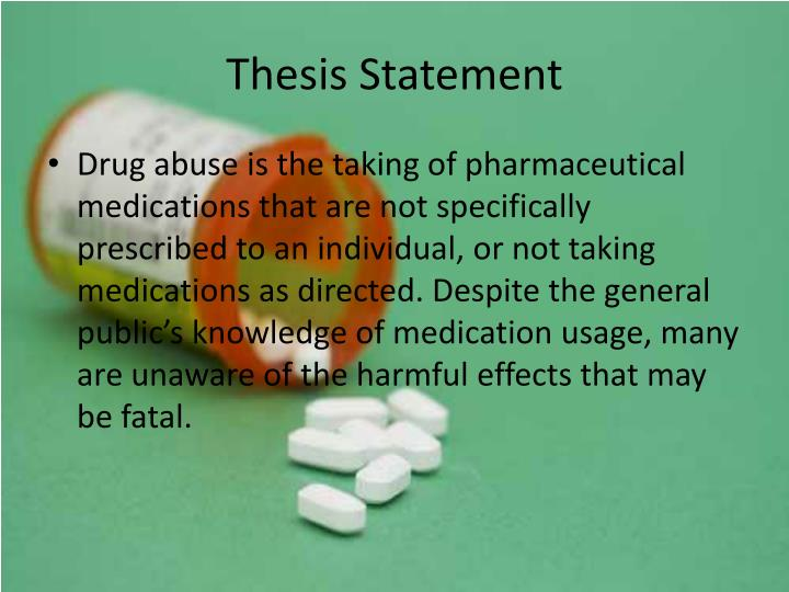 argumentative thesis statement and drug abuse Use thesis statement for drug abuse and addiction and abuse of drugs, alcohol, and tobacco contribute significantly to the health burden of society about the clean slate addiction site is dedicated to bringing you a sane, sensible, and helpful view of addiction/substance abuse.
