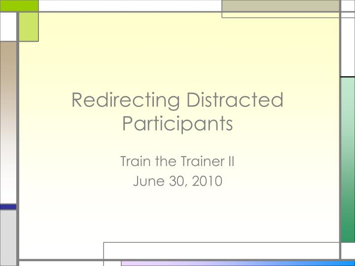 Redirecting distracted participants