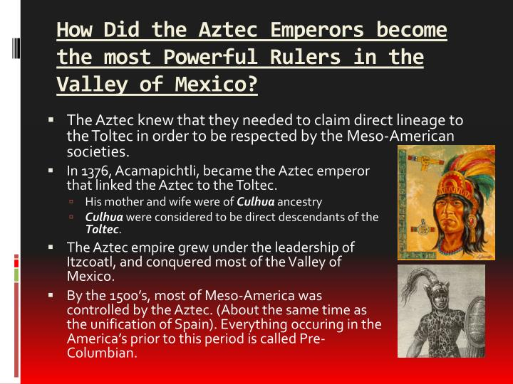 How Did the Aztec Emperors become the most Powerful Rulers in the Valley of Mexico?