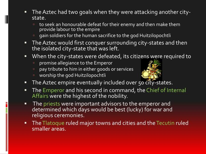 The Aztec had two goals when they were attacking another city-state.