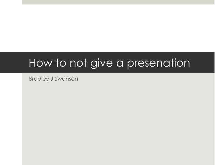 how to not give a presenation n.