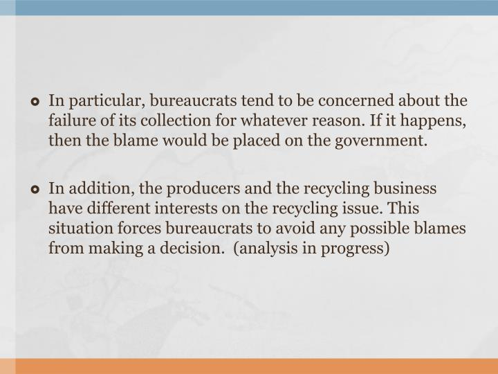 In particular, bureaucrats tend to be concerned about the failure of its collection for whatever reason. If it happens, then the blame would be placed on the government.
