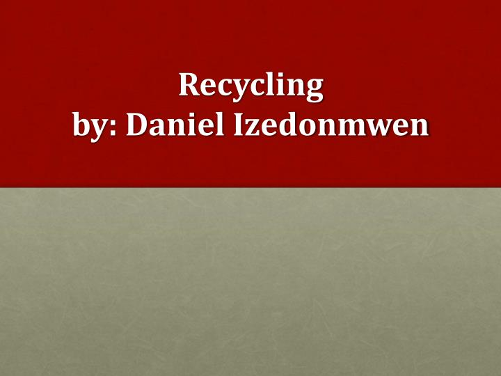 Recycling by danie l izedonmwen