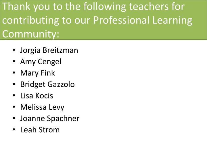 Thank you to the following teachers for contributing to our Professional Learning Community: