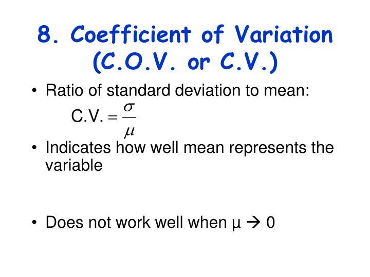 8. Coefficient of Variation (C.O.V. or C.V.)
