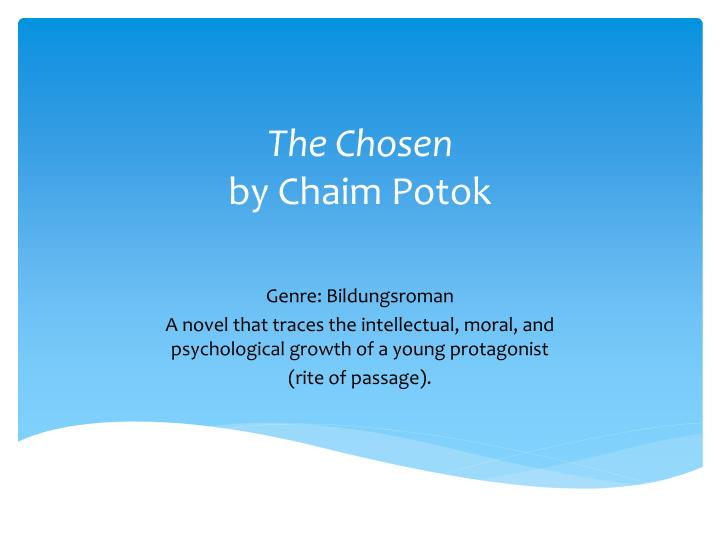chaim potoks the chosen Chaim potok was born in new york city in 1929 he is the author of nine novels, including the chosen (1967), the promise (1969), and my name is asher lev (1972), as well as three plays, three children's books, and three works of nonfiction.