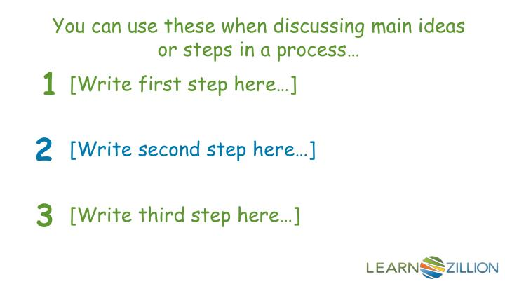 You can use these when discussing main ideas or steps in a process…