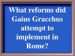 what reforms did gaius gracchus attempt to implement in rome