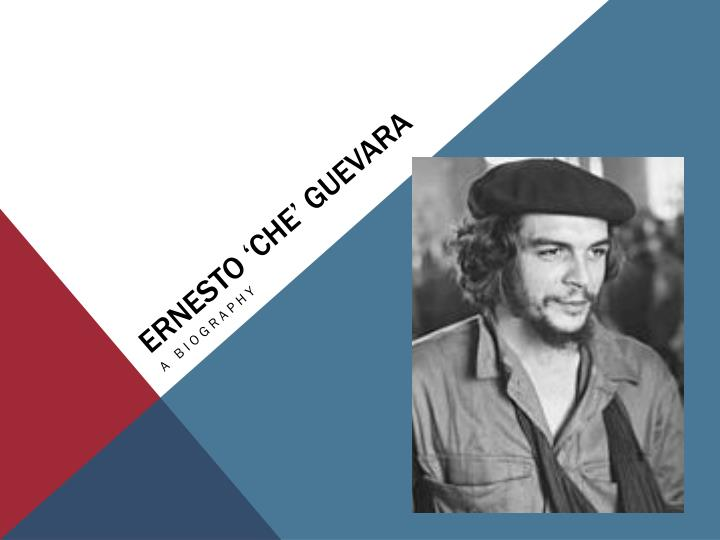 a very brief overview of ernesto che guevaras biography Companero che com is a site which comprises a detailed biography of ernesto che guevara 1928 - 1940: ernesto of the house where guevaras lived, ernesto.