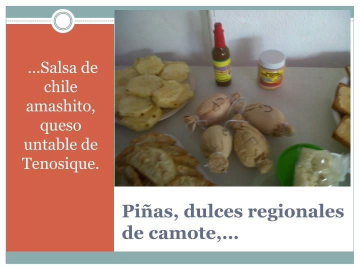 …Salsa de chile amashito, queso untable de Tenosique.