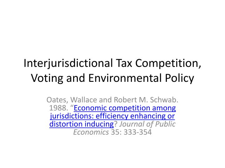Interjurisdictional tax competition voting and environmental policy