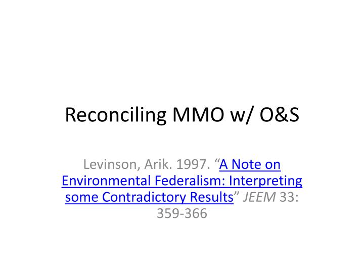 Reconciling MMO w/ O&S