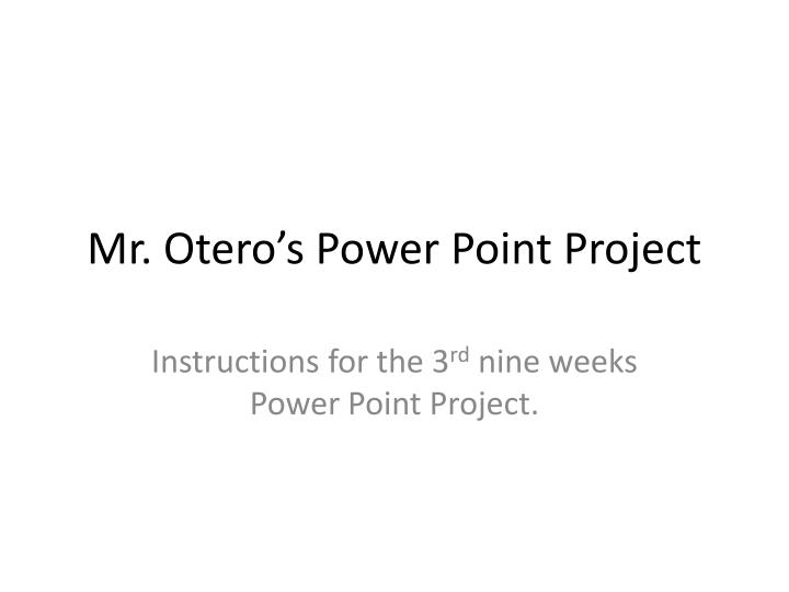mr otero s power point project n.