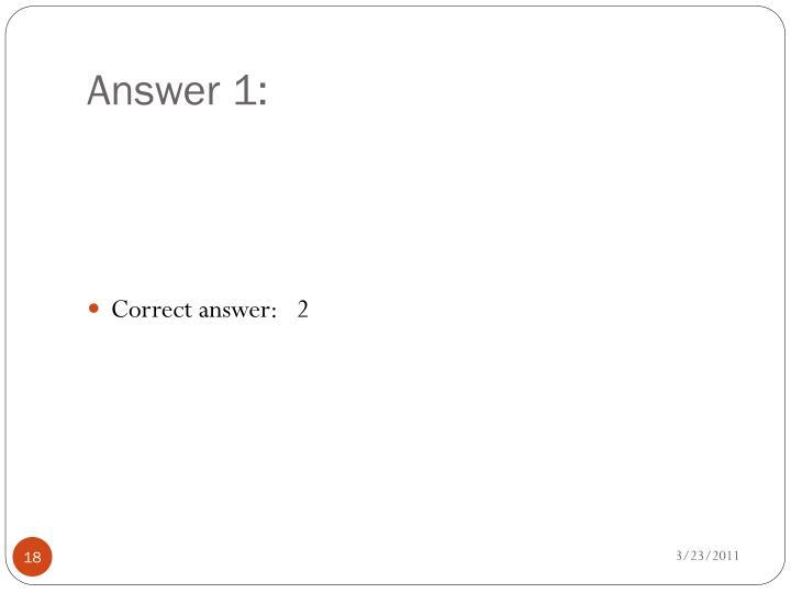 Answer 1: