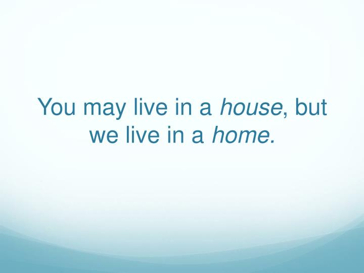 You may live in a