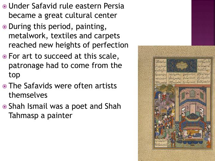 Under Safavid rule eastern Persia became a great cultural center