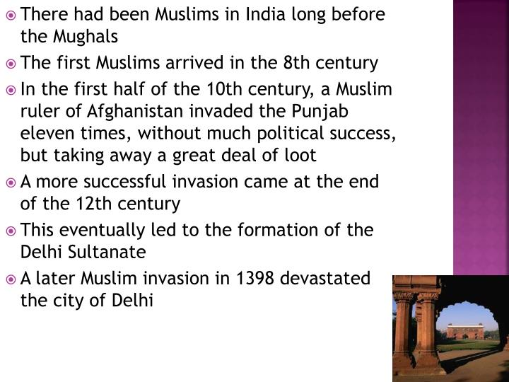 There had been Muslims in India long before the Mughals