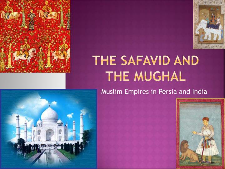 The safavid and the mughal