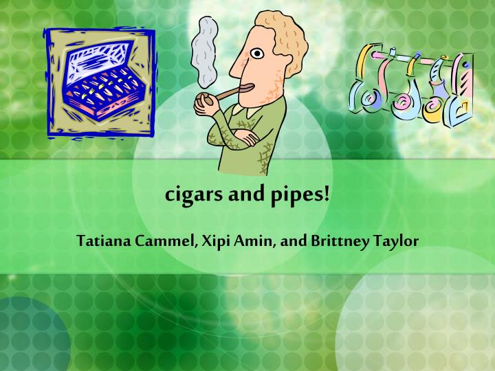cigars and pipes n.