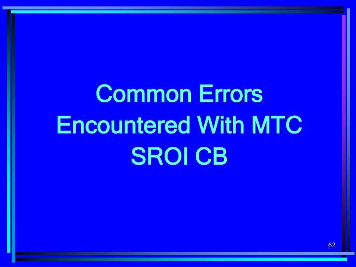 Common Errors Encountered With MTC SROI CB