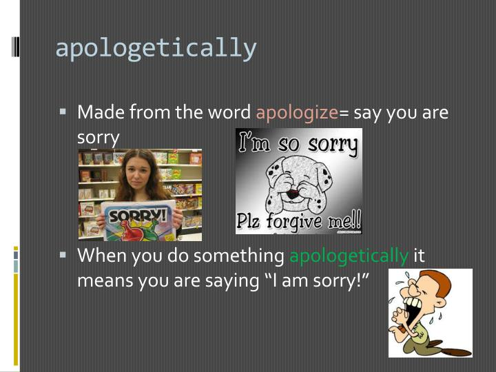 apologetically