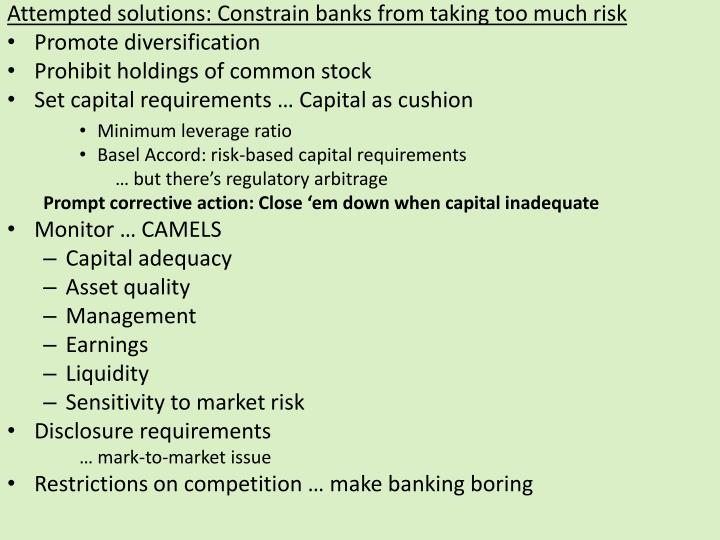 Attempted solutions: Constrain banks from taking too much risk