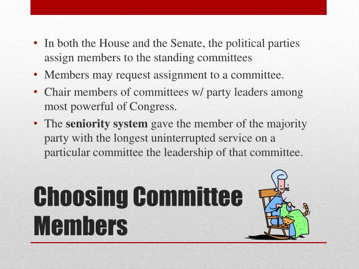 In both the House and the Senate, the political parties assign members to the standing committees