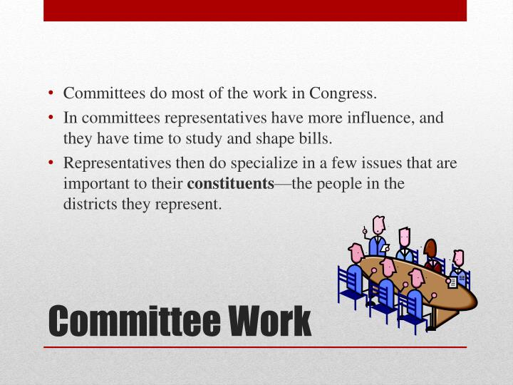 Committees do most of the work in Congress.