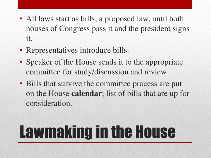 All laws start as bills; a proposed law, until both houses of Congress pass it and the president signs it.