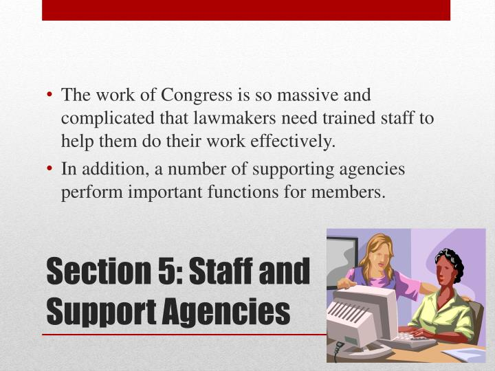 The work of Congress is so massive and complicated that lawmakers need trained staff to help them do their work effectively.