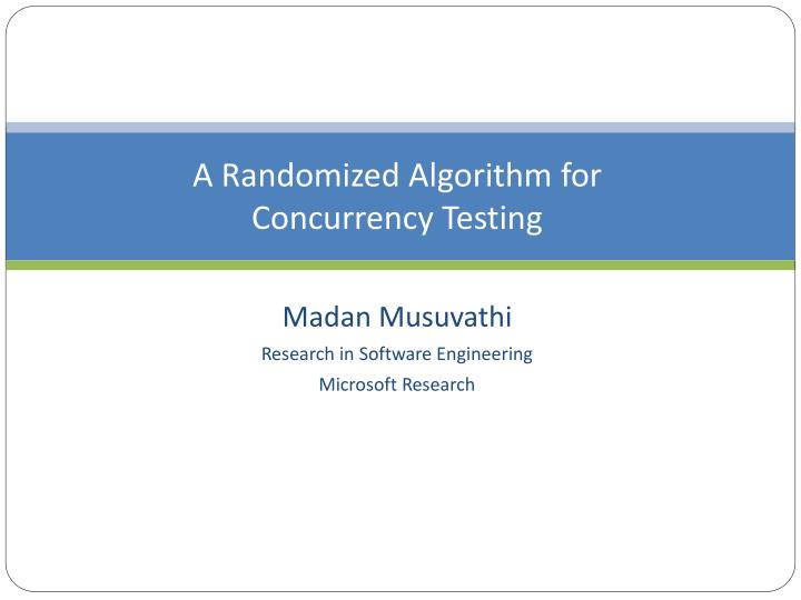 a rand omized algorithm for concurrency testing n.