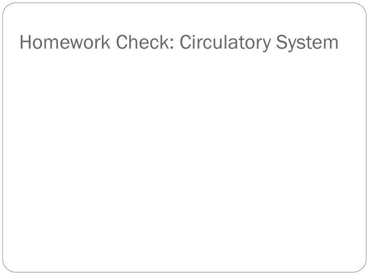 Homework check circulatory system