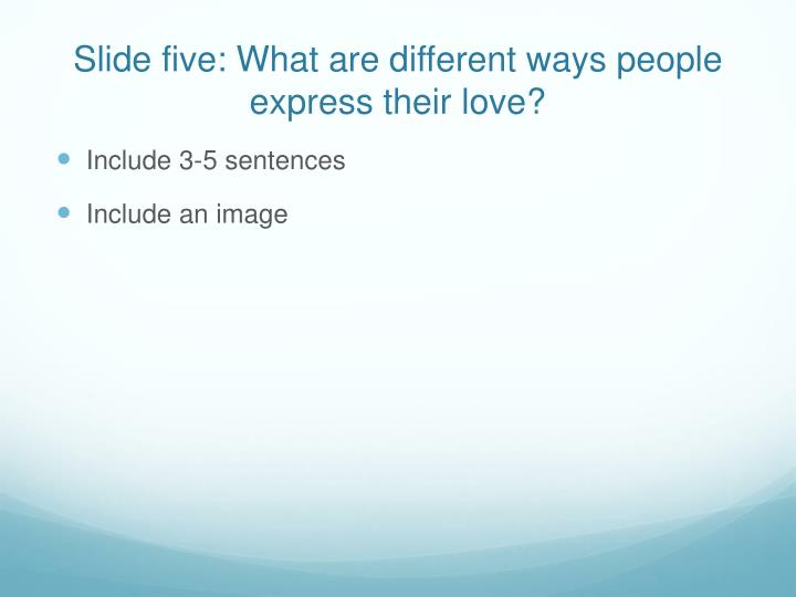 Slide five: What are different ways people express their love?