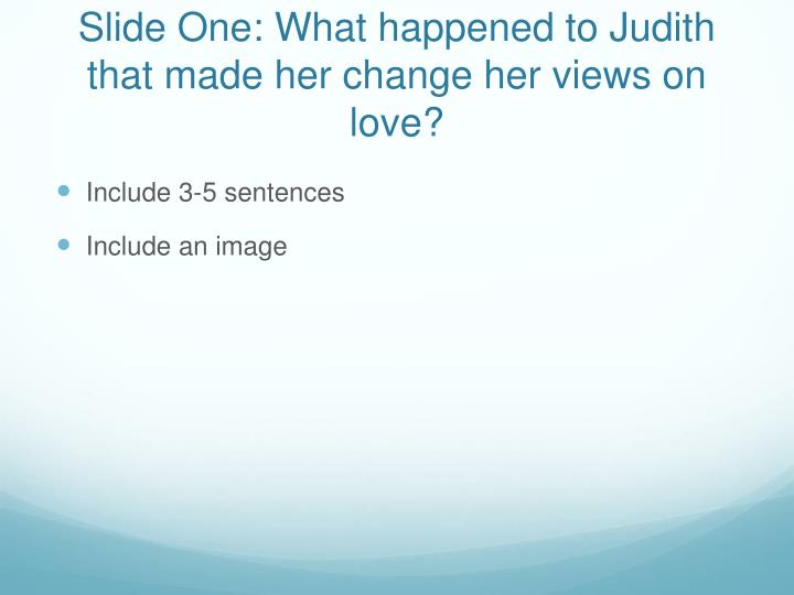 Slide One: What happened to Judith that made her change her views on love?