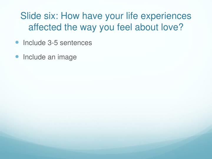 Slide six: How have your life experiences affected the way you feel about love?