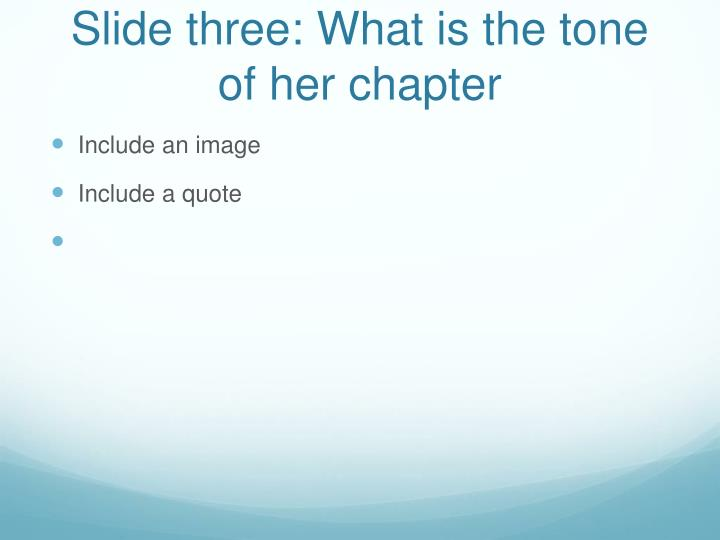 Slide three: What is the tone of her chapter
