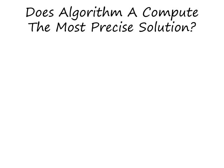 Does Algorithm A Compute The Most Precise Solution?