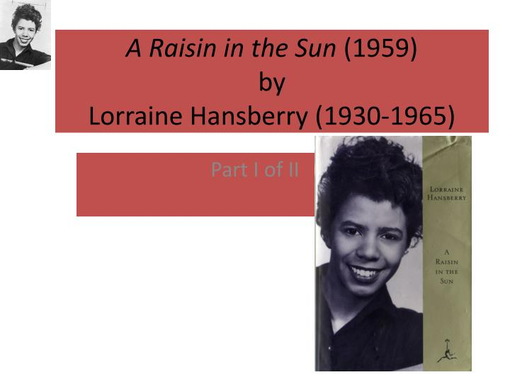 A raisin in the sun 1959 by lorraine hansberry 1930 1965