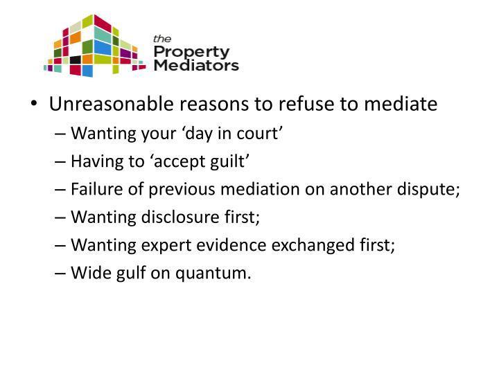 Unreasonable reasons to refuse to mediate